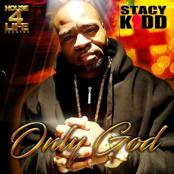 Stacy Kidd – Only God [House 4 Life]