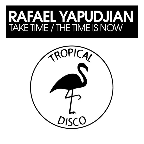 Rafael Yapudjian – Take Time – The Time Is Now [Tropical Disco Records]