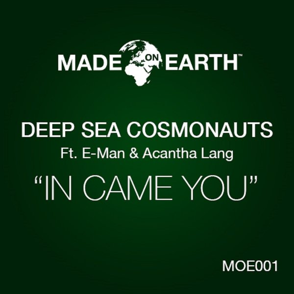 Deep Sea Cosmonauts, E-Man, Acantha Lang – In Came You [Made On Earth]