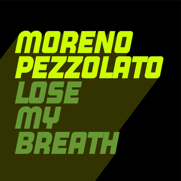 Moreno Pezzolato - Lose My Breath on Traxsource