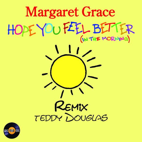 Margaret Grace Hope You Feel Better Teddy Douglas Remix On