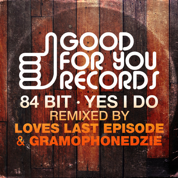 84Bit – Yes I Do [Good For You Records]