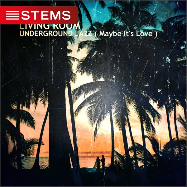 Living Room - Underground Jazz ( Maybe It's Love ) on Traxsource