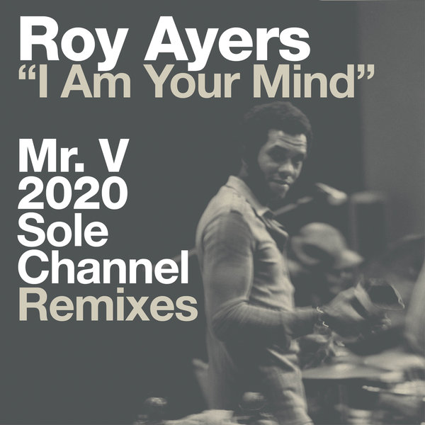 Roy Ayers – I Am Your Mind (Mr. V 2020 Sole Channel Remixes) [BBE]