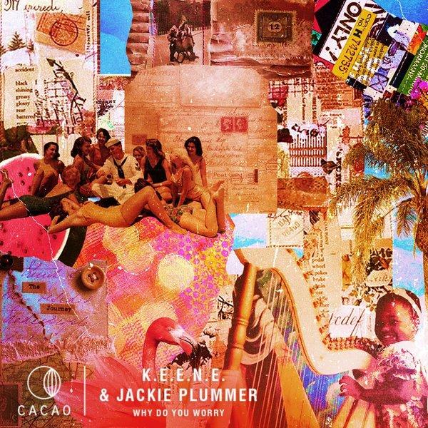 K.E.E.N.E. & Jackie Plummer – Why Do You Worry [Cacao Records]