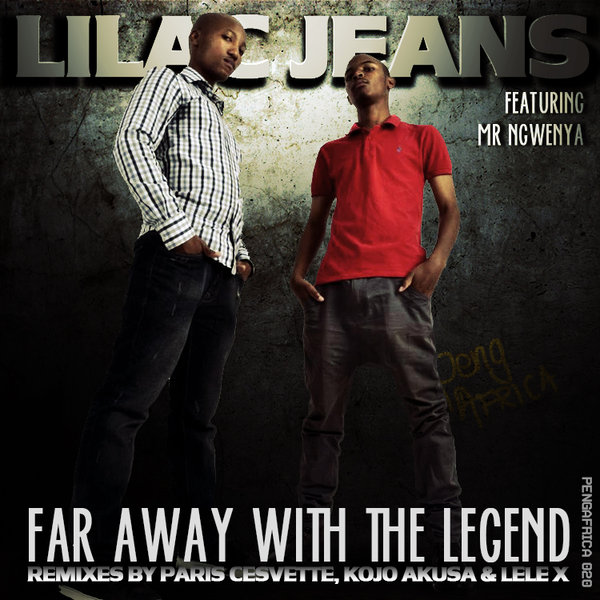 Lilac Jeans feat  Mr Ngwenya - Far Away With The Legend on