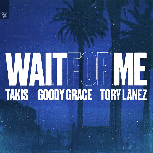 Takis - Wait For Me (feat. Goody Grace & Tory Lanez) on Traxsource