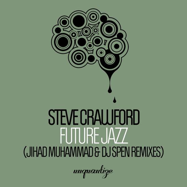 Steve Crawford – Future Jazz (Jihad Muhammad & DJ Spen Remixes) [Unquantize]
