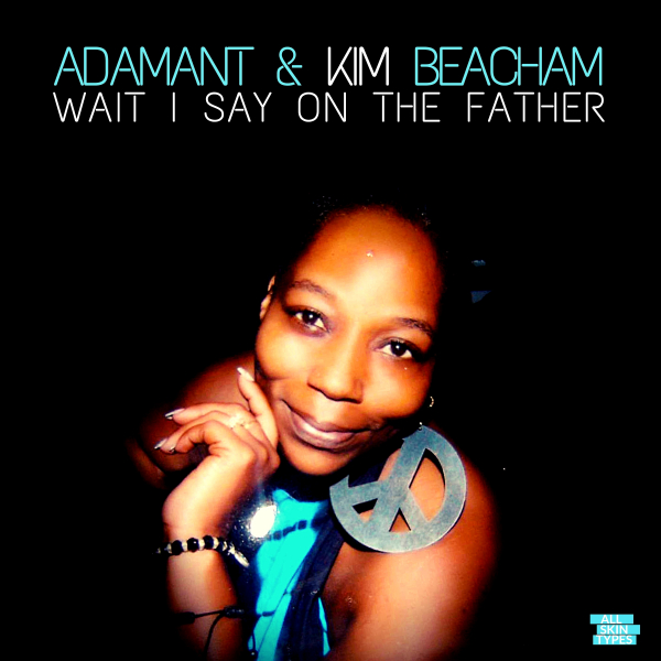 Adamant & Kim Beacham – Wait I Say On The Father [All Skin Types Recordings]