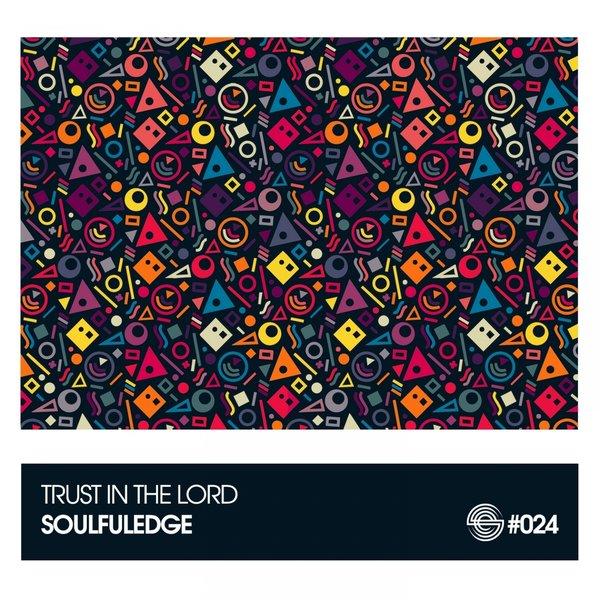 Soulfuledge – Trust in the Lord [Soulfuledge Recordings]