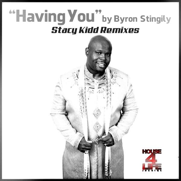 Byron Stingily – Having You (Stacy Kidd Remixes) [House 4 Life]