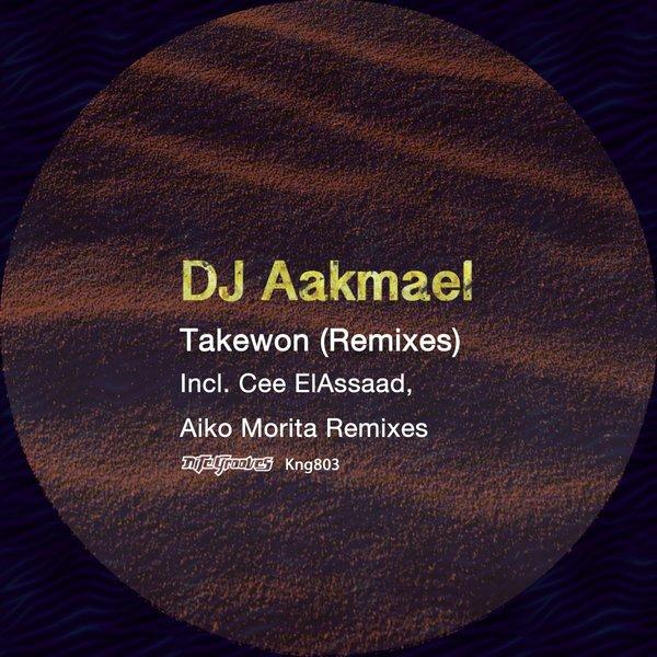 DJ Aakmael - Takewon (Remixes) on Traxsource