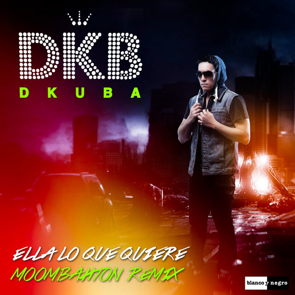 DKB - Ella Lo Que Quiere (Moombahton Remix) on Traxsource