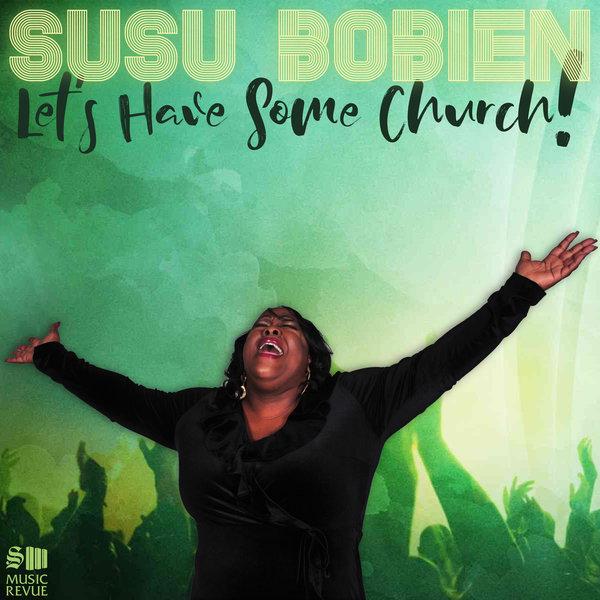 SuSu Bobien – Let's Have Some Church [S3 Music Revue]