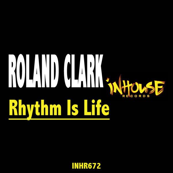 Roland Clark – Rhythm Is Life [InHouse Records]