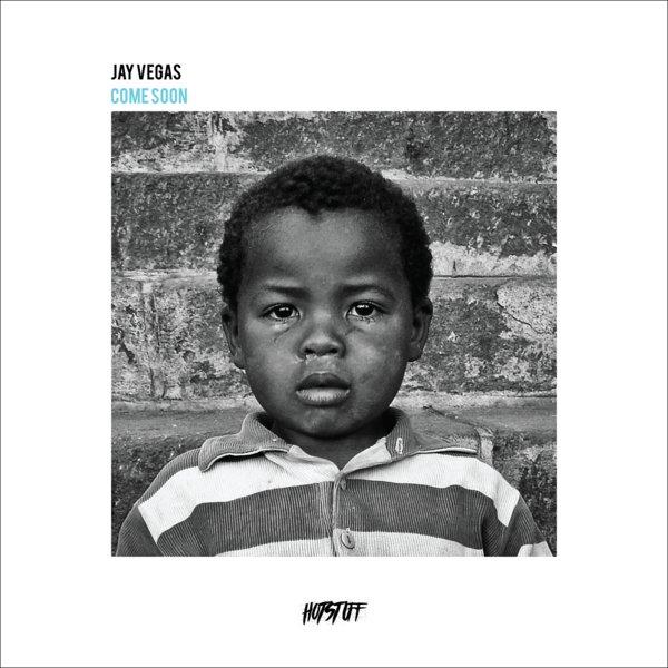 Jay Vegas – Come Soon [Hot Stuff]