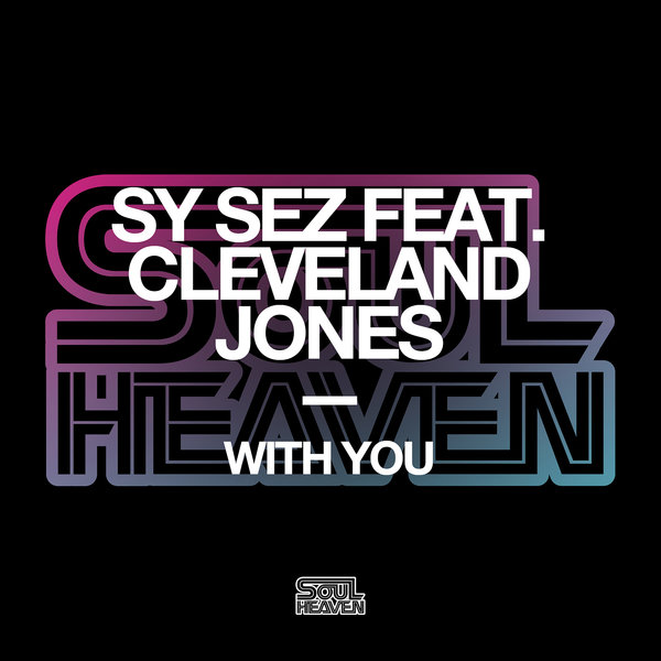 Sy Sez feat. Cleveland Jones – With You (Extended Mixes) [Soul Heaven Records]