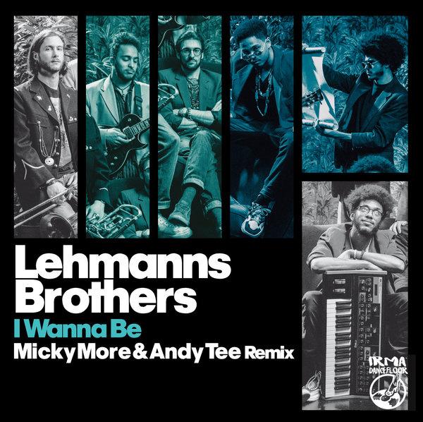 Lehmanns Brothers – I Wanna Be [IRMA DANCEFLOOR]