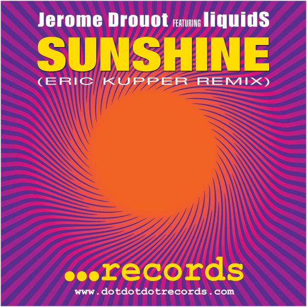 JEROME DROUOT – Sunshine (Feat. Liquids) [Eric Kupper Remix] [Dotdotdot Records]