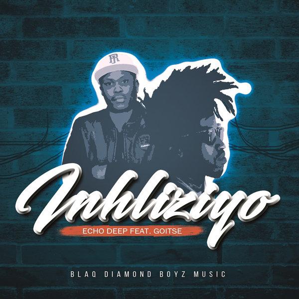 Echo Deep feat. Goitse – Inhliziyo [Blaq Diamond Boyz Music]