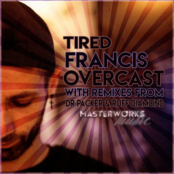 Francis Overcast – Tired [Masterworks Music]