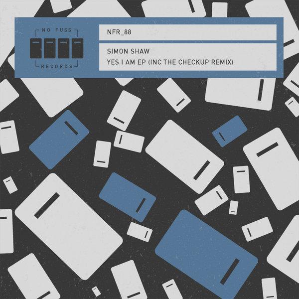 Simon Shaw – Yes I Am EP [No Fuss Records]