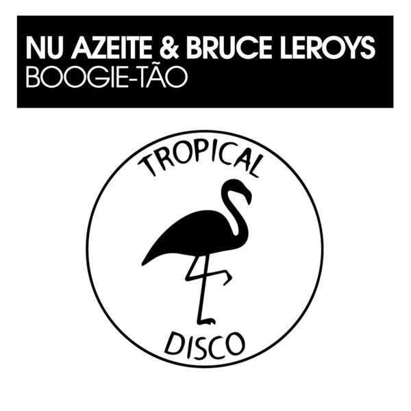 Nu Azeite, Bruce Leroys – Boogie-Tao [Tropical Disco Records]