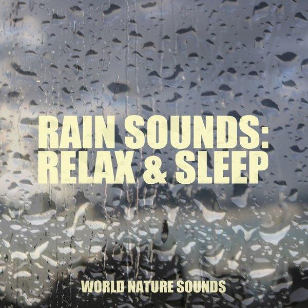 World Nature Sounds - Rain Sounds: Relax & Sleep on Traxsource