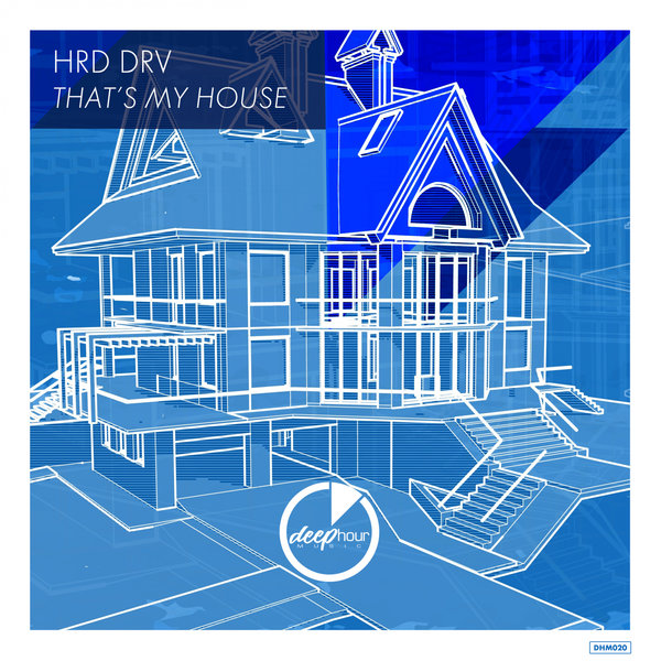 HRD DRV - That\'s My House on Traxsource