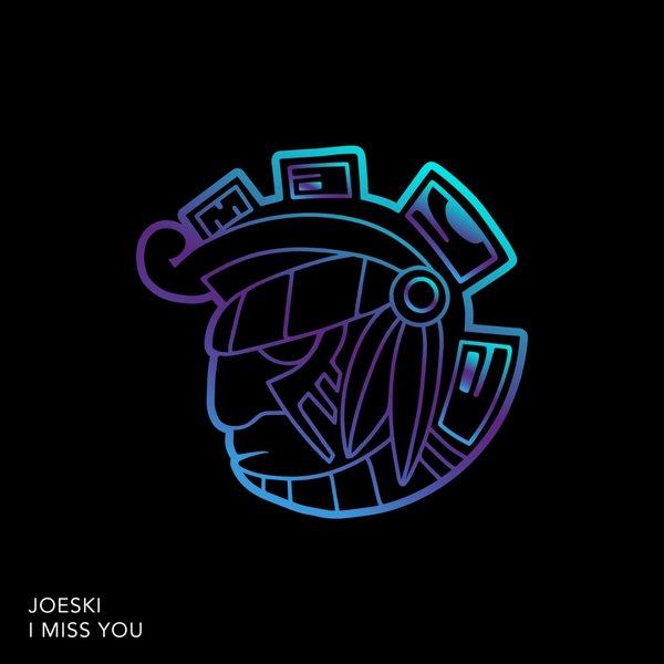 Joeski – I Miss You [Maya]