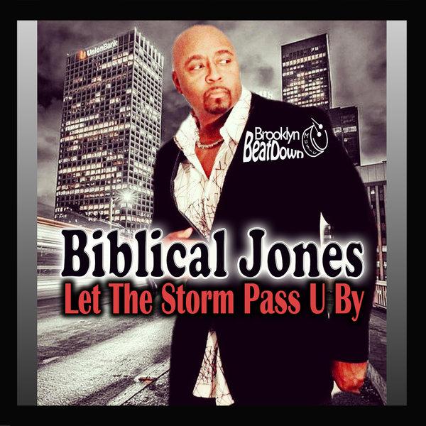 Biblical Jones – Let the Storm Pass U By [Brooklyn BeatDown Music]