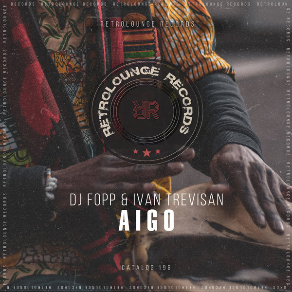 DJ Fopp, Ivan Trevisan – Aigo [Retrolounge Records]