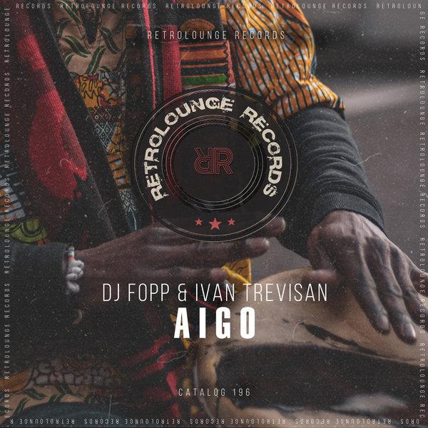 DJ Fopp, Ivan Trevisan – Aigo [Retrolounge Records]