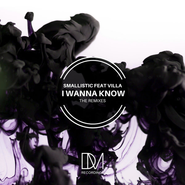 Smallistic – I Wanna Know (Remixes) [DM.Recordings]