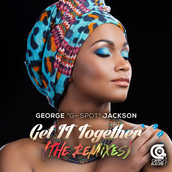George G-Spot Jackson – Get It Together (The Remixes) [Campo Alegre Productions]