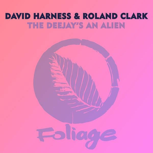 David Harness & Roland Clark - The Deejay's An Alien (FNX OMAR Remix)