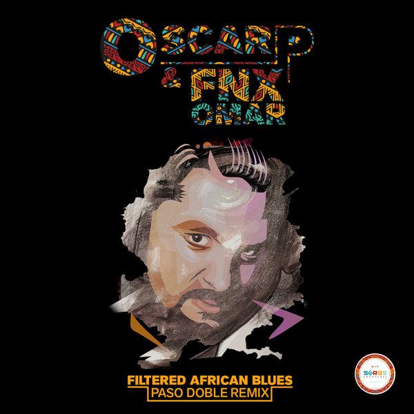 Oscar P, FNX OMAR – Filtered African Blues Remix [Seres Producoes]