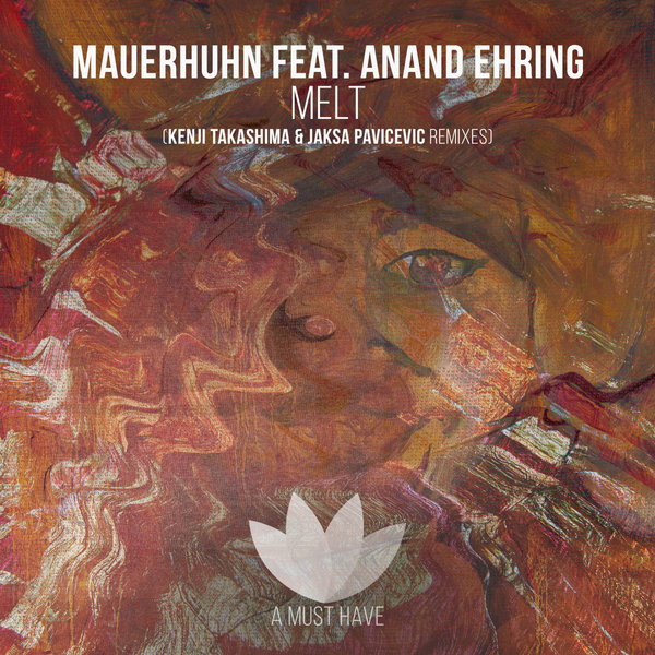 Mauerhuhn – Melt (Feat. Anand Ehring) [A Must Have]