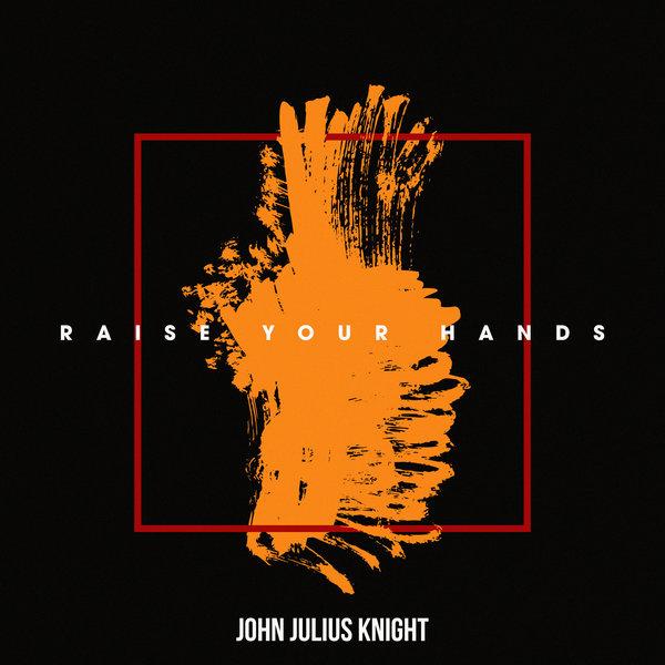 John Julius Knight – Raise Your Hands [Blacklist]