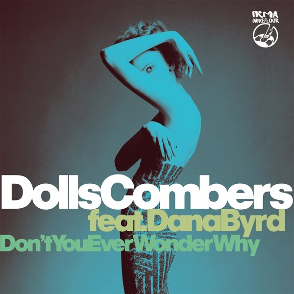 Dolls Combers feat  Dana Byrd - Don't You Ever Wonder Why on