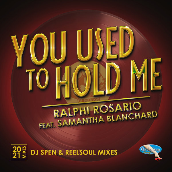 Ralphi Rosario, Samantha Blanchard – You Used to Hold Me 2021 [Cha Cha Boom Recordings]