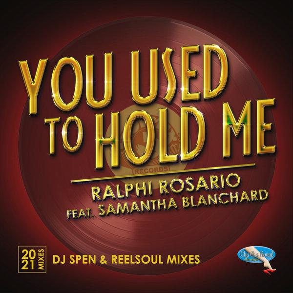 Ralphi Rosario, Samantha Blanchard – You Used to Hold Me 2021 [Cha Cha Boom Recordings]
