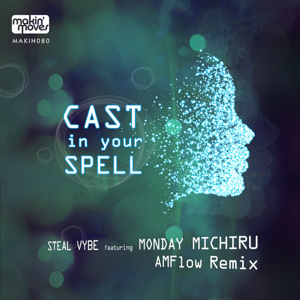 Steal Vybe, Monday Michiru – Cast In Your Spell (AMFlow Remix) [Makin Moves]