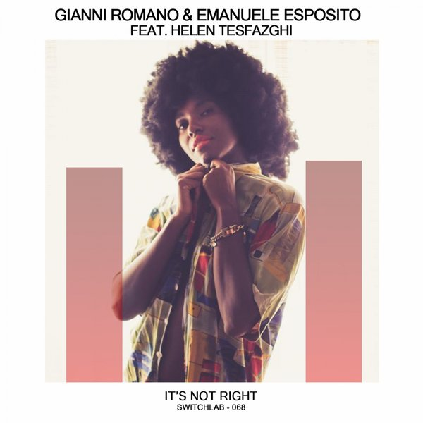Gianni Romano & Emanuele Esposito feat. Helen Tesfazghi – It's Not Right [Switchlab]