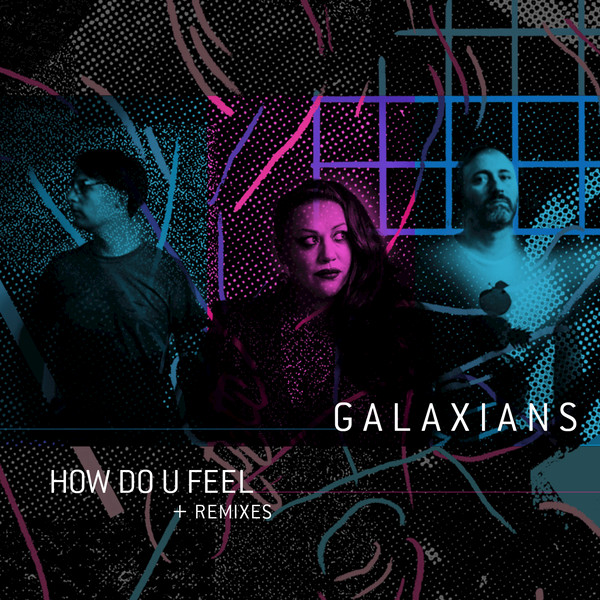 Galaxians – How Do U Feel (Remixes) [Dither Down Records]