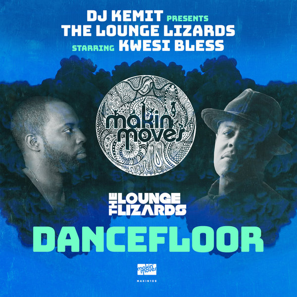 DJ Kemit, The Lounge Lizards, Kwesi Bless – Dancefloor [Makin Moves]