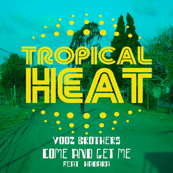 Vooz Brothers Ft Hadara – Come And Get Me [Tropical Heat]