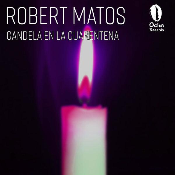 Robert Matos – Candela En La Cuarentena [Ocha Records]