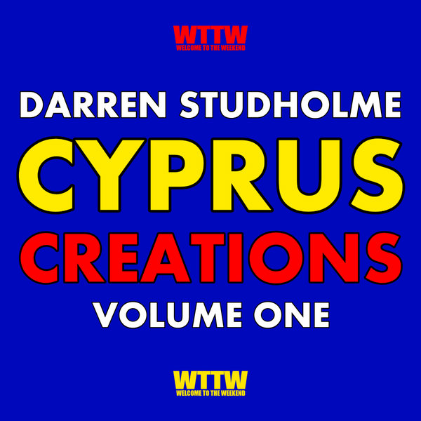 Darren Studholme – Cyprus Creations, Vol. 1 [Welcome To The Weekend]
