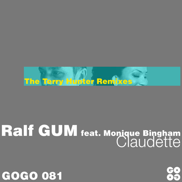 Ralf GUM, Monique Bingham – Claudette (The Terry Hunter Mixes) [GOGO Music]